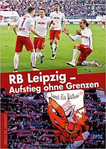 """RB Leipzig: Ob Red Bull oder Rasenballsport – Wo RB drauf steht, ist Erfolg drin! Eine wahre und gute Geschichte ist als Club-Biografie im Verlag """"Die Werkstatt"""" erschienen. Aber, so schnell wachsen die Bäume auch nicht in den Himmel…"""