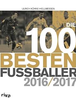 """Die 100 Besten Fussballer 2017 ! Und einer davon wurde wie erwartet Weltfußballer des Jahres. Das interessante Spieler-Ranking erschien im """"riva""""-Verlag"""